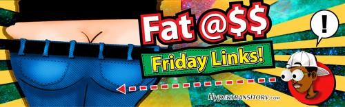 Fat-Ass-FRIDAY-LINKS
