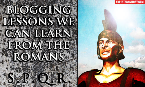 Blogging Lessons we can learn from the Romans