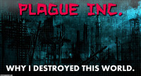 Plague Inc: Why I Destroyed This World