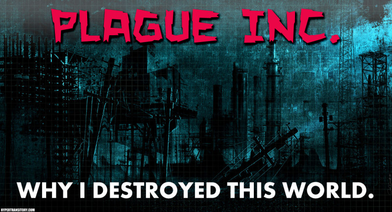 Plague Inc. Why I Destroyed This World