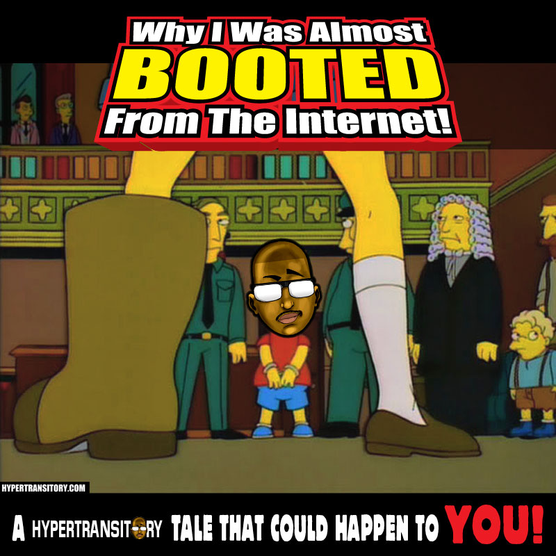 Why I was almost BOOTED from the internet