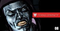 Titans-Divinity Episode 08
